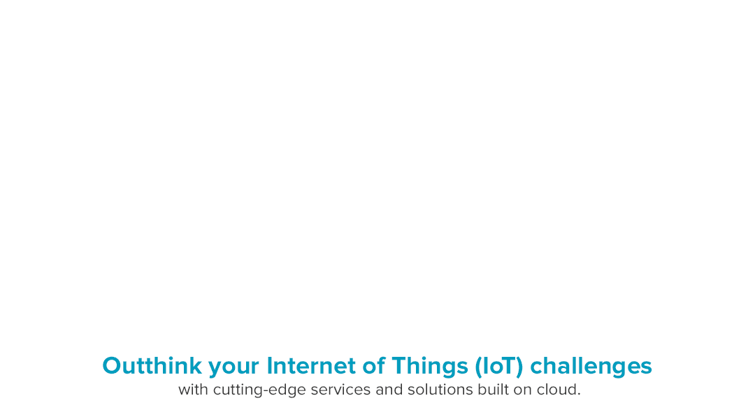Outhink your Internet of Things (IoT) challanges with cutting edge services and solutions built on cloud.
